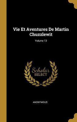 Vie Et Aventures de Martin Chuzzlewit; Volume 13