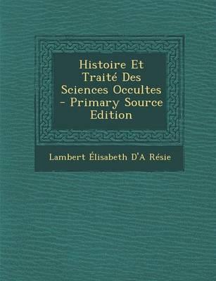 Histoire Et Traite Des Sciences Occultes - Primary Source Edition