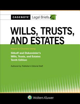 Casenote Legal Briefs for Wills, Trusts, and Estates Keyed to Sitkoff and Dukeminier