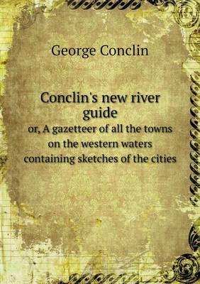 Conclin's New River Guide Or, a Gazetteer of All the Towns on the Western Waters Containing Sketches of the Cities