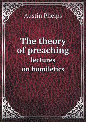 The Theory of Preaching Lectures on Homiletics