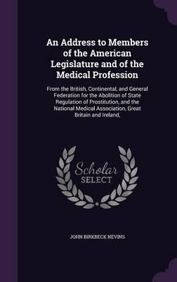 An Address to Members of the American Legislature and of the Medical Profession