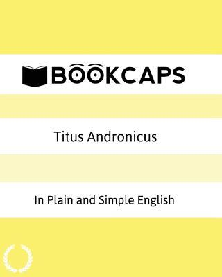 Titus Andronicus in Plain and Simple English
