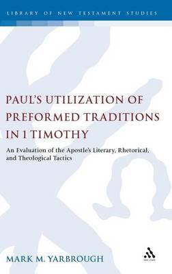Paul's Utilization of Preformed Traditions in 1 Timothy
