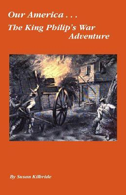 Our America....The King Philip's War Adventure