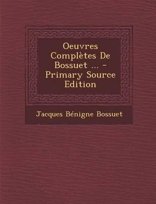 Oeuvres Completes de Bossuet ... - Primary Source Edition