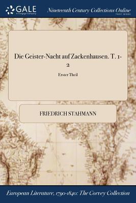 Die Geister-Nacht Auf Zackenhausen. T. 1