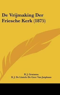 de Vrijmaking Der Friesche Kerk (1875)