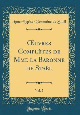 OEuvres Complètes de Mme la Baronne de Staël, Vol. 2 (Classic Reprint)