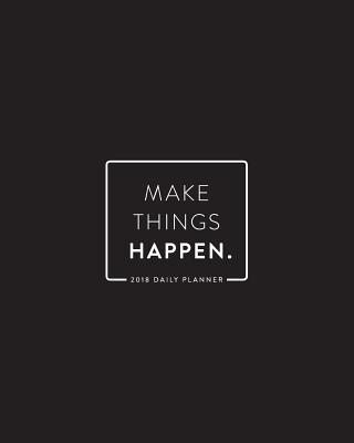 2018 Daily Planner; Make Things Happen