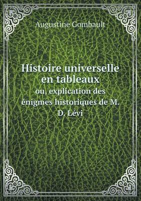 Histoire Universelle En Tableaux Ou, Explication Des Enigmes Historiques de M. D. Levi