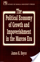The political economy of growth and impoverishment in the Marcos era