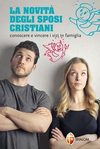 La novità degli sposi cristiani. Conoscere e vincere i vizi in famiglia