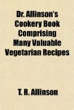 Dr. Allinson's Cookery Book Comprising Many Valuable Vegetarian Recipes