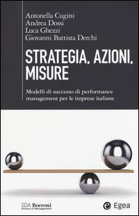 Strategia, azioni, misure. Modelli di successo di performance management per le imprese italiane