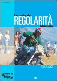 Le moto da regolarità straniere (1950-1982). Ediz. illustrata