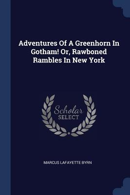 Adventures of a Greenhorn in Gotham! Or, Rawboned Rambles in New York