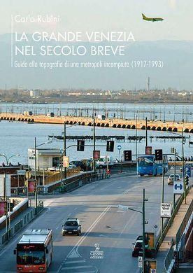 La grande Venezia nel secolo breve