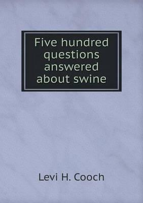 Five Hundred Questions Answered about Swine