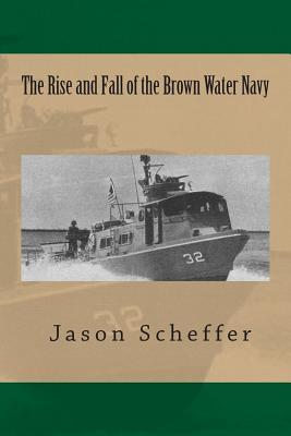 The Rise and Fall of the Brown Water Navy
