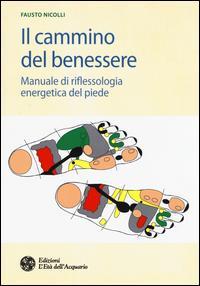 Il cammino del benessere. Manuale di riflessologia energetica del piede