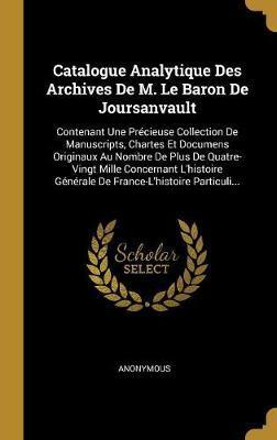 Catalogue Analytique Des Archives de M. Le Baron de Joursanvault