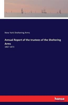 Annual Report of the trustees of the Sheltering Arms