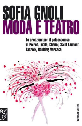 Moda e teatro. Le creazioni per il palcoscenico di Poiret, Lucile, Chanel, Saint Laurent, Lacroix, Gaultier, Versace