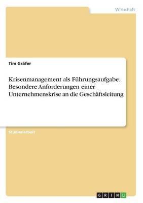 Krisenmanagement als Führungsaufgabe. Besondere Anforderungen einer Unternehmenskrise an die Geschäftsleitung