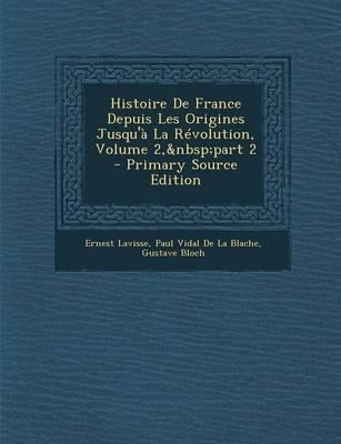 Histoire de France Depuis Les Origines Jusqu'a La Revolution, Volume 2, Part 2
