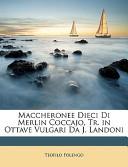 MacCheronee Dieci Di Merlin Coccajo, Tr in Ottave Vulgari Da J Landoni
