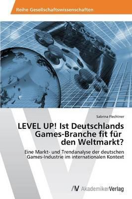 LEVEL UP! Ist Deutschlands  Games-Branche fit für   den Weltmarkt?