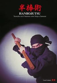Hanbojutsu. Tecniche del bastone corto ninja e samurai