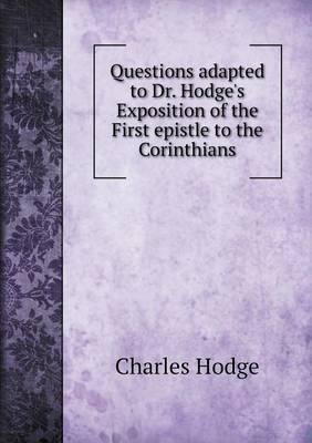 Questions Adapted to Dr. Hodge's Exposition of the First Epistle to the Corinthians