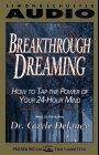 BREAKTHROUGH DREAMING HOW TO TAP THE POWER OF YOUR 24-HOUR MIND