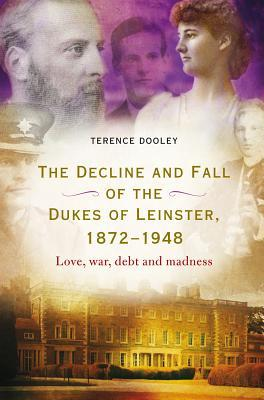 The Decline and Fall of the Dukes of Leinster, 1872-1948