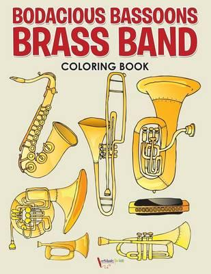 Bodacious Bassoons Brass Band Coloring Book