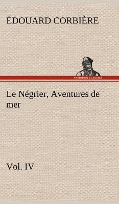 Le Negrier Vol IV Aventures de Mer