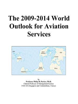 The 2009-2014 World Outlook for Aviation Services