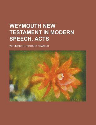 Weymouth New Testament in Modern Speech, Acts