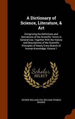 A Dictionary of Science, Literature, Art