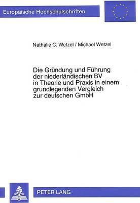 Die Gründung und Führung der niederländischen BV in Theorie und Praxis in einem grundlegenden Vergleich zur deutschen GmbH