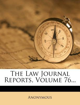 The Law Journal Reports, Volume 76...