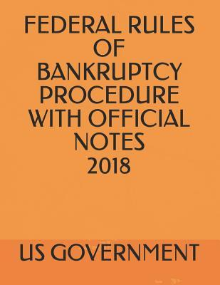 FEDERAL RULES OF BANKRUPTCY PROCEDURE WITH OFFICIAL NOTES 2018