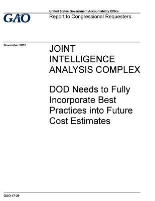 Joint Intelligence Analysis Complex, Dod Needs to Fully Incorporate Best Practices into Future Cost Estimates