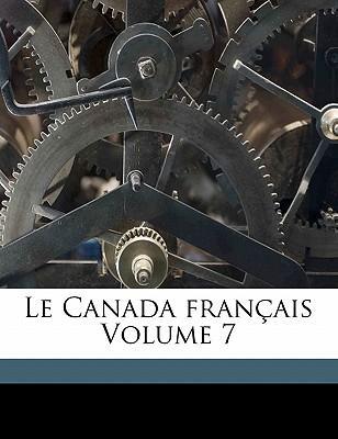 Le Canada Fran Ais Volume 7