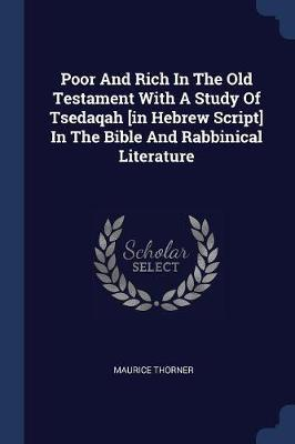 Poor and Rich in the Old Testament with a Study of Tsedaqah [in Hebrew Script] in the Bible and Rabbinical Literature