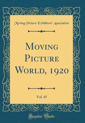 Moving Picture World, 1920, Vol. 45 (Classic Reprint)