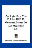 Apologia Della Vita Politica Di F D Guerrazzi Scritta Da Lui Medesimo