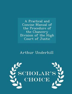 A Practical and Concise Manual of the Procedure of the Chancery Division of the High Court of Justic - Scholar's Choice Edition